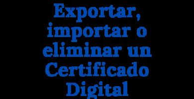 Exportar, importar o eliminar un Certificado Digital