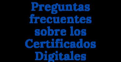 Preguntas frecuentes sobre los Certificados Digitales