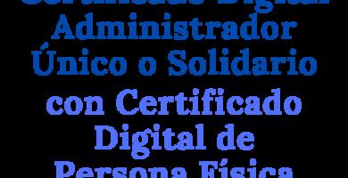 Solicitar Certificado Digital Administrador Único o Solidario con Certificado Digital Persona Física