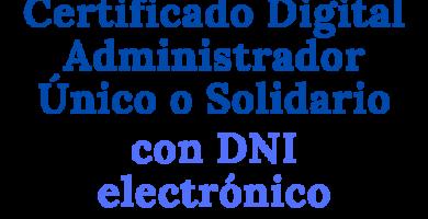 Solicitar Certificado Digital Administrador Único o Solidario con DNI electrónico