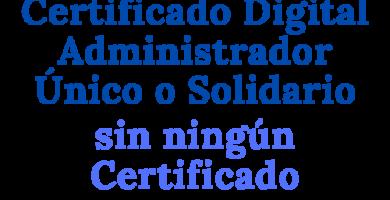Solicitar Certificado Digital Administrador Único o Solidario sin ningún certificado
