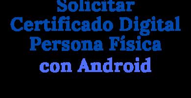 Solicitar Certificado Digital Persona Física con Android